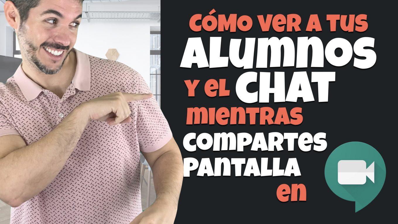 Cómo ver a tus alumnos y el chat mientras compartes pantalla en Google Meet. José David Pérez (jose-david.com).