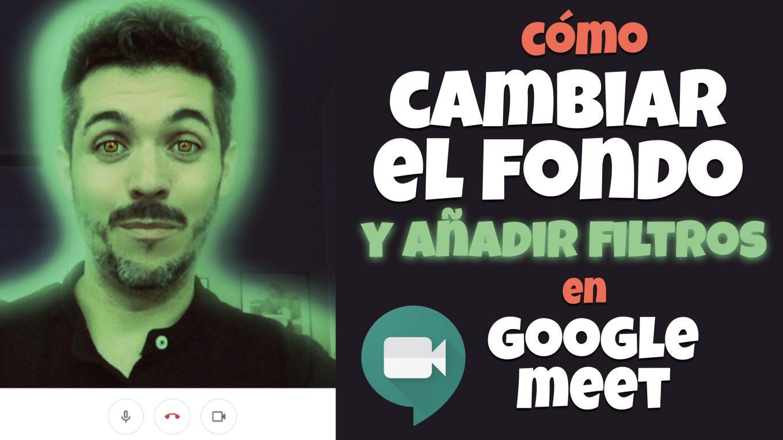 Cómo cambiar el fondo y añadir filtros en Google Meet. José David Pérez (jose-david.com).