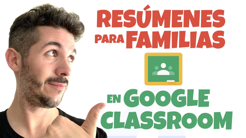 Cómo enviar resúmenes a las familias en Google Classroom - José David Pérez (jose-david.com)