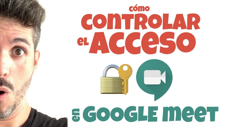 Cómo controlar el acceso en Google Meet - José David Pérez (jose-david.com)