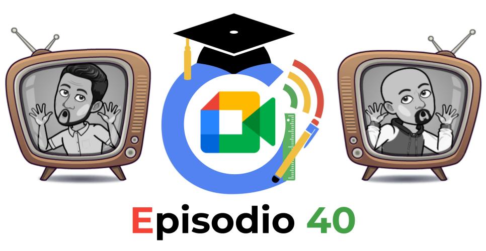 Google Edu Podcast - 40 - Novedades en Google Meet - José David Pérez (jose-david.com)